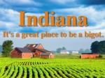 Indiana Is A Great Place To Be A Bigot