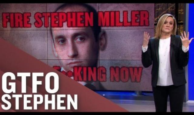 Samantha Bee: Stephen Miller Is Garbage And Should Be Fired