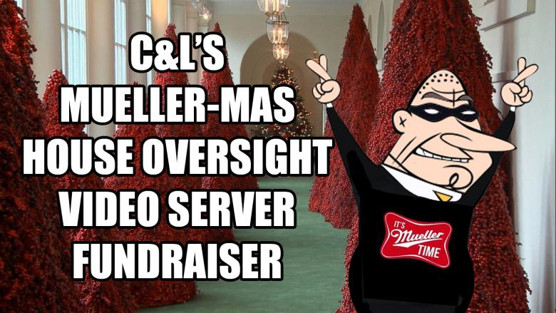 It's Mueller Time!  Please Help C&L Keep The Coverage Coming!