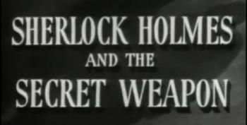 C&L's Saturday Night Chiller Theater: Sherlock Holmes And The Secret Weapon (1943)