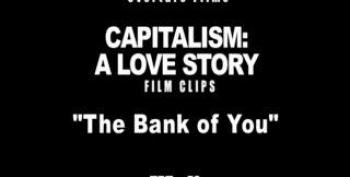 Michael Moore's Capitalism: The Bank Of You