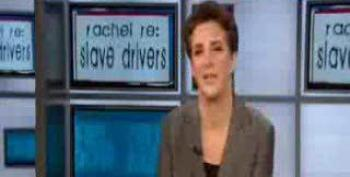 Maddow Re Slave Drivers