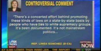 Foxheads Freak Out Over Linda Sanchez Remarks Pointing Out White-supremacist Background Of Arizona Law's Promoters
