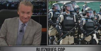 Maher: Once You Start Dressing And Equipping People Like An Occupying Army, They Start Acting Like One