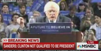 Bernie Sanders:  Hillary Clinton 'Is Not Qualified To Be President'