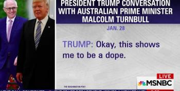 'This Shows Me To Be A Dope!' Trump's Pathetic Phone Call With The Australian PM