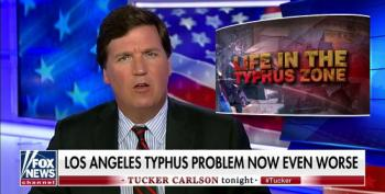 Fox's Tucker Carlson: Typhus Caused By Los Angeles Homeless Now Even Worse Than Before
