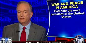O'Reilly Continues Fearmongering On Foreign Policy: 'God Help The Next President Of The United States'