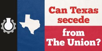 Is There A Problem With Texas Seceding?