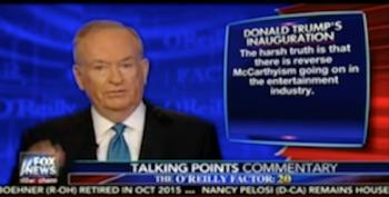 Bill O'Reilly Blames 'Reverse McCarthyism' For Entertainers Refusing To Participate In Trump Inauguration