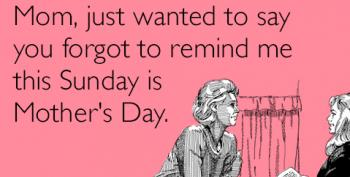 Open Thread - Don't Forget Tomorrow Is Mother's Day...