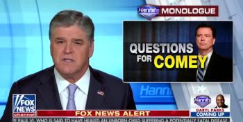 Hannity Very Upset That Comey Won't Come On His Show And Face His Journalism MoJo