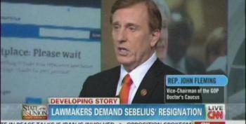 Rep. John Fleming Wants Kathleen Sebelius Fired Because He's A Tax Payer, Dammit!